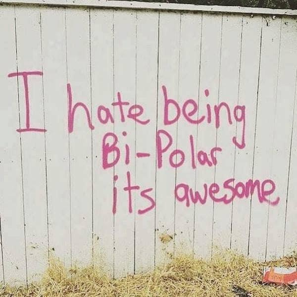 "bipolar disorder picture that reads, ""I hate being bi-polar, it's awesome!"""